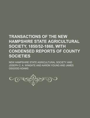 Transactions of the New Hampshire State Agricultural Society, 1850-52-1860, with Condensed Reports of County Societies