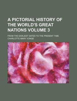 A Pictorial History of the World's Great Nations; From the Earliest Dates to the Present Time Volume 3