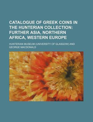 Catalogue of Greek Coins in the Hunterian Collection; Further Asia, Northern Africa, Western Europe