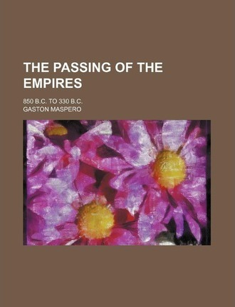The Passing of the Empires; 850 B.C. to 330 B.C.