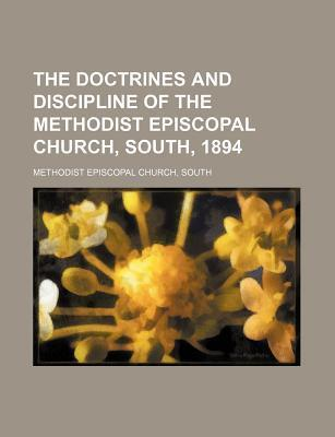 The Doctrines and Discipline of the Methodist Episcopal Church, South, 1894