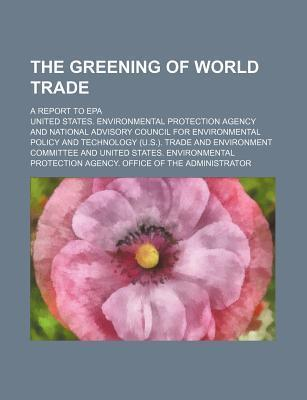The Greening of World Trade; A Report to EPA