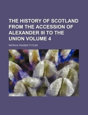 The History of Scotland from the Accession of Alexander III to the Union Volume 4