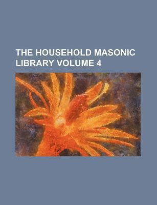 The Household Masonic Library Volume 4