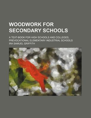 Woodwork for Secondary Schools; A Text-Book for High Schools and Colleges, Prevocational Elementary Industrial Schools