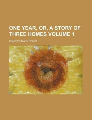 One Year, Or, a Story of Three Homes Volume 1