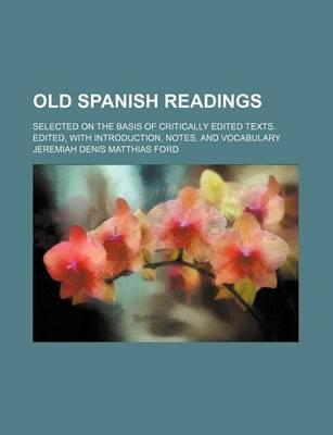 Old Spanish Readings; Selected on the Basis of Critically Edited Texts. Edited, with Introduction, Notes, and Vocabulary
