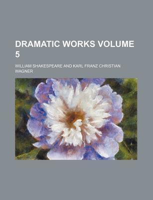 Dramatic Works Volume 5