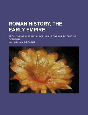 Roman History, the Early Empire; From the Assassination of Julius Caesar to That of Domitian