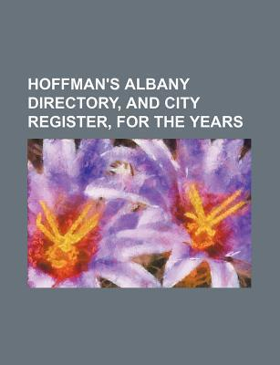 Hoffman's Albany Directory, and City Register, for the Years
