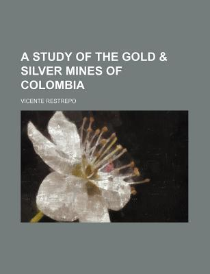 A Study of the Gold & Silver Mines of Colombia