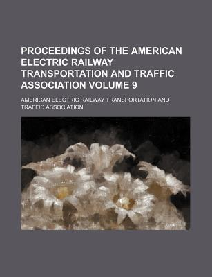 Proceedings of the American Electric Railway Transportation and Traffic Association Volume 9