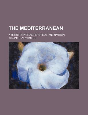 The Mediterranean; A Memoir Physical, Historical, and Nautical