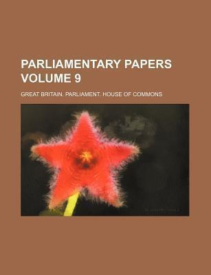 Parliamentary Papers Volume 9