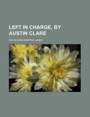 Left in Charge, by Austin Clare