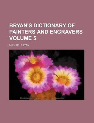 Bryan's Dictionary of Painters and Engravers Volume 5