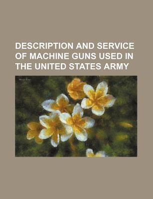Description and Service of Machine Guns Used in the United States Army