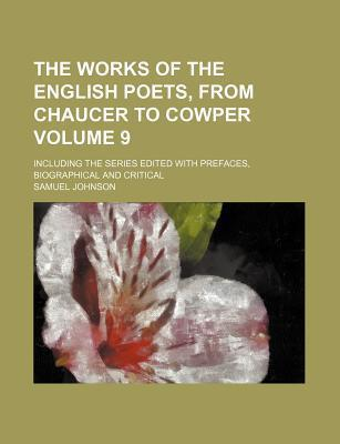 The Works of the English Poets, from Chaucer to Cowper; Including the Series Edited with Prefaces, Biographical and Critical Volume 9