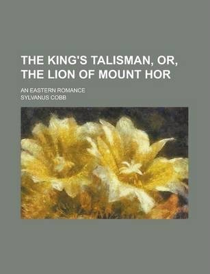 The King's Talisman, Or, the Lion of Mount Hor; An Eastern Romance