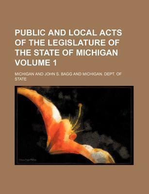 Public and Local Acts of the Legislature of the State of Michigan Volume 1