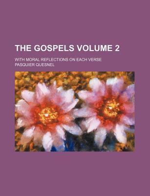 The Gospels; With Moral Reflections on Each Verse Volume 2