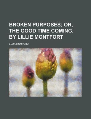 Broken Purposes; Or, the Good Time Coming, by Lillie Montfort