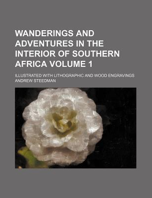 Wanderings and Adventures in the Interior of Southern Africa; Illustrated with Lithographic and Wood Engravings Volume 1