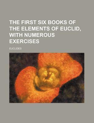 The First Six Books of the Elements of Euclid, with Numerous Exercises