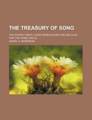 The Treasury of Song; The Richest, Best-Loved Gems, Sacred and Secular. for the Home Circle