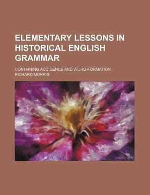 Elementary Lessons in Historical English Grammar; Containing Accidence and Word-Formation