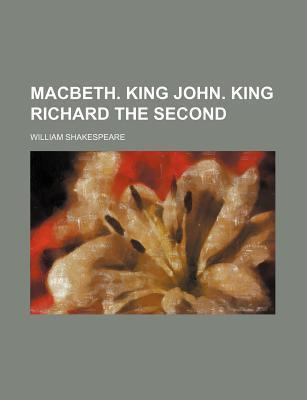 Macbeth. King John. King Richard the Second