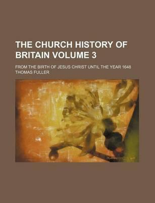 The Church History of Britain; From the Birth of Jesus Christ Until the Year 1648 Volume 3