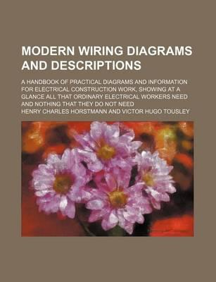 Modern Wiring Diagrams and Descriptions; A Handbook of Practical Diagrams and Information for Electrical Construction Work, Showing at a Glance All Th