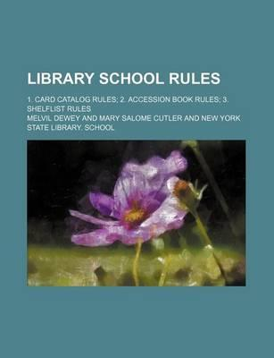 Library School Rules; 1. Card Catalog Rules 2. Accession Book Rules 3. Shelflist Rules