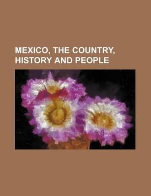 Mexico, the Country, History and People
