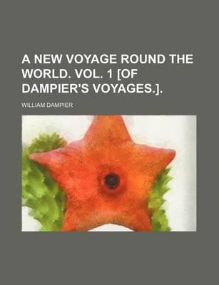 A New Voyage Round the World. Vol. 1 [Of Dampier's Voyages.]