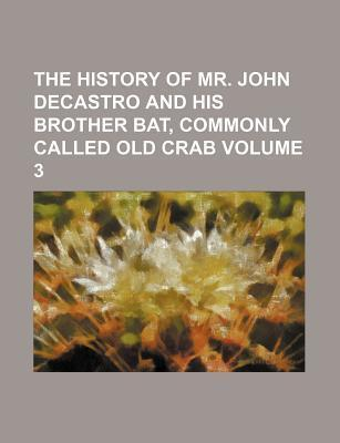 The History of Mr. John Decastro and His Brother Bat, Commonly Called Old Crab Volume 3