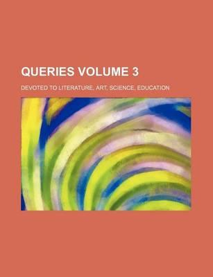 Queries; Devoted to Literature, Art, Science, Education Volume 3