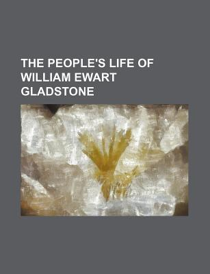 The People's Life of William Ewart Gladstone