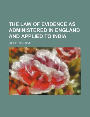 The Law of Evidence as Administered in England and Applied to India
