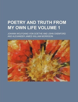 Poetry and Truth from My Own Life Volume 1