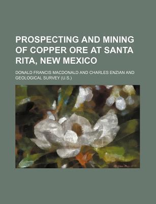 Prospecting and Mining of Copper Ore at Santa Rita, New Mexico