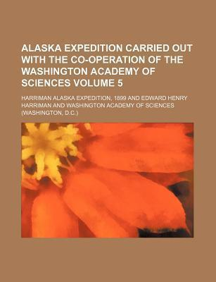 Alaska Expedition Carried Out with the Co-Operation of the Washington Academy of Sciences Volume 5