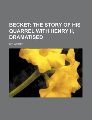 Becket; The Story of His Quarrel with Henry II, Dramatised