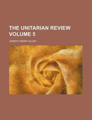 The Unitarian Review Volume 5