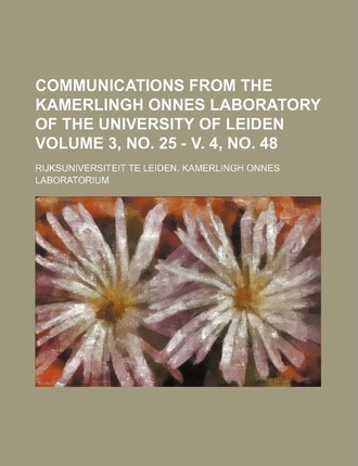 Communications from the Kamerlingh Onnes Laboratory of the University of Leiden Volume 3, No. 25 - V. 4, No. 48
