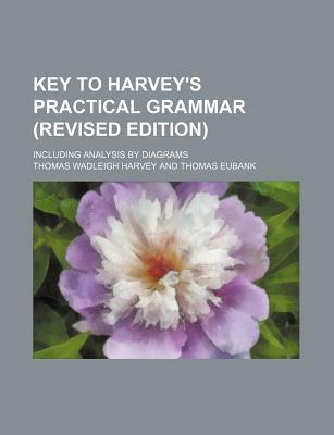 Key to Harvey's Practical Grammar (Revised Edition); Including Analysis by Diagrams