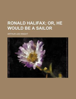 Ronald Halifax; Or, He Would Be a Sailor