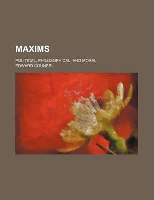Maxims; Political, Philosophical, and Moral