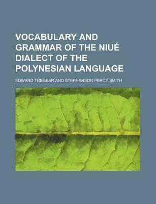 Vocabulary and Grammar of the Niue Dialect of the Polynesian Language